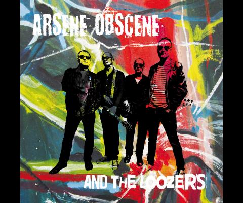 Arsène Obscène and the Loozers ou le rock à l'état brut !