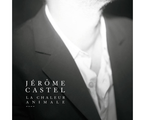 Jérôme Castel : la chaleur animale !