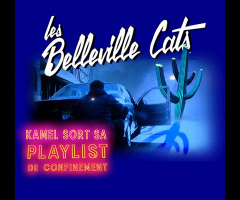 Play List de confinement 55  : Kamel – Belleville Cats