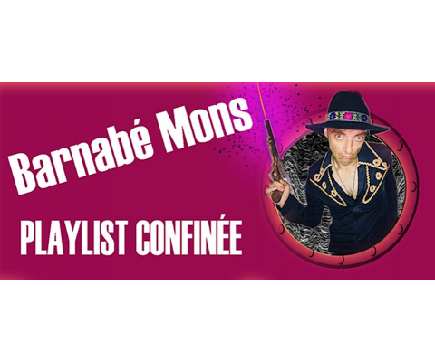 Play List de confinement 27 : Barnabé Mons
